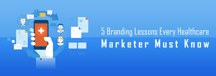 5 Branding Lessons Every Healthcare Marketer Must Know
