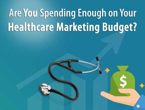 Are You Spending Enough on Your Healthcare Marketing Budget?