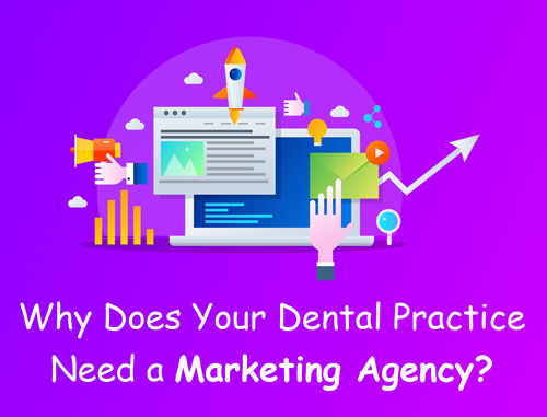 Why Does Your Dental Practice Need a Marketing Agency?