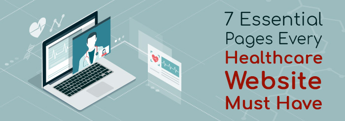 7 Essential Pages Every Healthcare Website Must Have