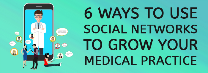 6 Ways to Use Social Networks to Grow Your Medical Practice
