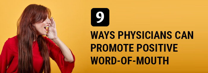 9 Ways Physicians Can Promote Positive Word-of-Mouth