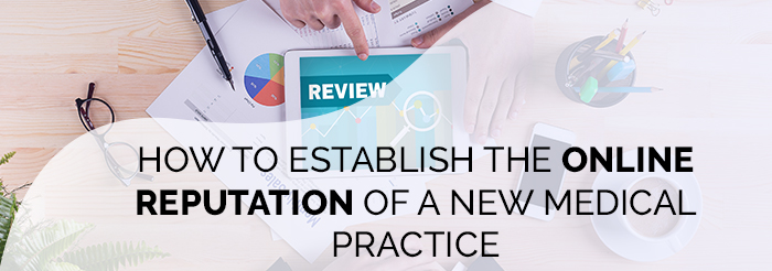 How to Establish the Online Reputation of a New Medical Practice