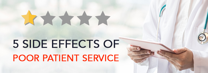 5 Side Effects of Poor Patient Service