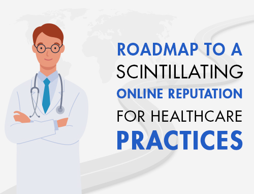 Roadmap to a Scintillating Online Reputation for Healthcare Practices
