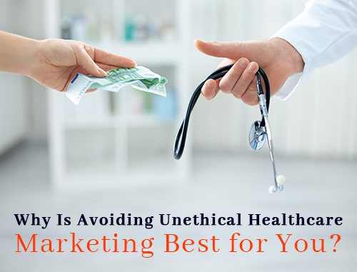 Why Is Avoiding Unethical Healthcare Marketing Best for You?