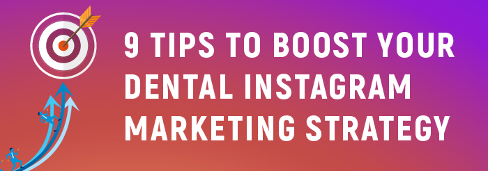 9 Tips to Boost Your Dental Instagram Marketing Strategy