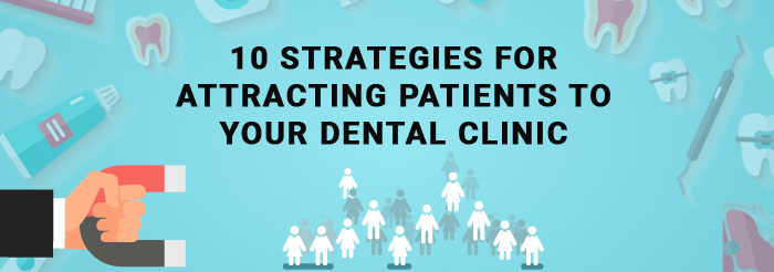 10 Strategies for Attracting Patients to Your Dental Clinic