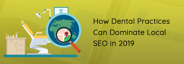 Dental Practices Can Dominate Local SEO in 2019