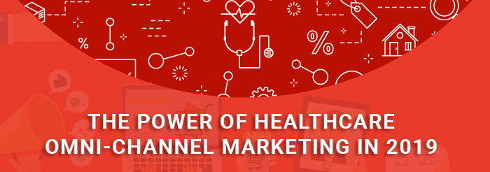 The Power of Healthcare Omnichannel Marketing in 2019