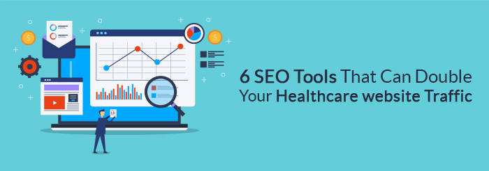6 SEO Tools That Can Double Your Healthcare Website Traffic