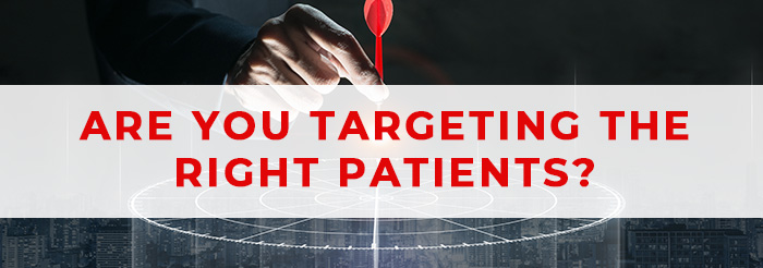 Are You Targeting the Right Patients?