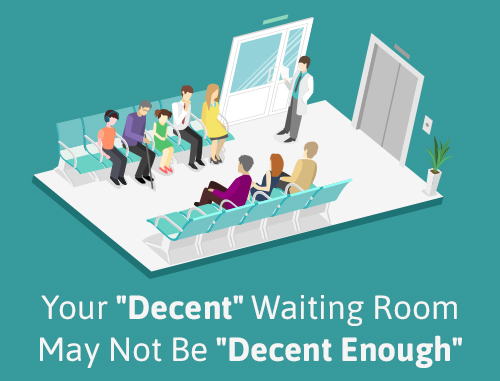 Your 'Decent' Waiting Room May Not Be 'Decent Enough'