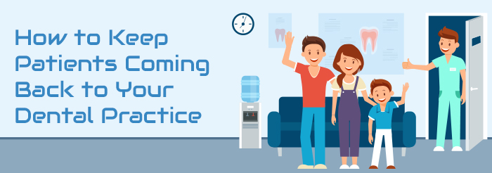 How to Keep Patients Coming Back to Your Dental Practice
