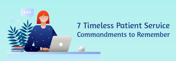 7 Timeless Patient Service Commandments to Remember