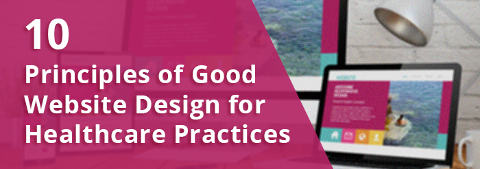 10 Principles of Good Website Design for Healthcare Practices