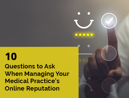 10 Questions to Ask When Managing Your Medical Practice's Online Reputation