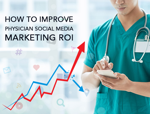 How to Improve Physician Social Media Marketing ROI