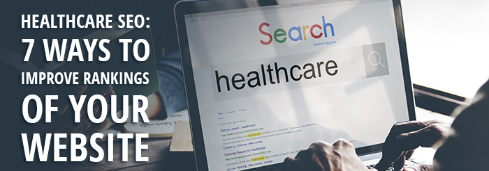 Healthcare SEO: 7 Ways to Improve Rankings of Your Website