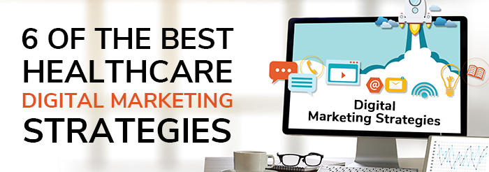 6 of the Best Healthcare Digital Marketing Strategies