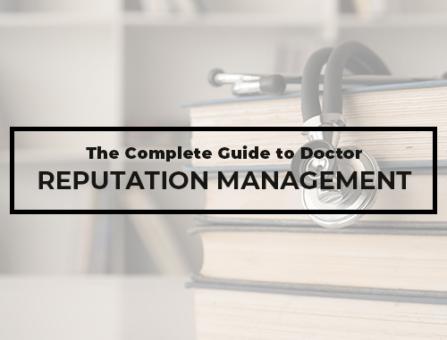 The Complete Guide to Doctor Reputation Management