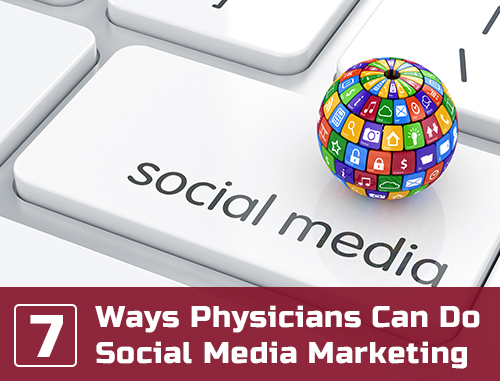 7 Ways Physicians Can Do Social Media Marketing