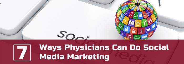 7 Ways Physicians Can Do Social Media Marketing