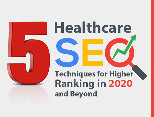 5 Healthcare SEO Techniques for Higher Ranking in 2020 and Beyond