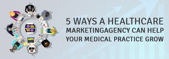 5 Ways a Healthcare Marketing Agency Can Help Your Medical Practice Grow