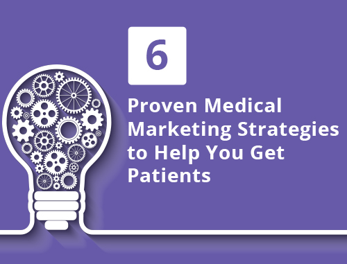 6 Proven Medical Marketing Strategies to Help You Get Patients