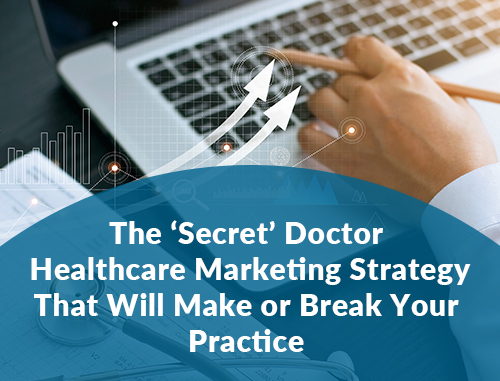 The 'Secret''' Doctor Healthcare Marketing Strategy That Will Make or Break Your Practice