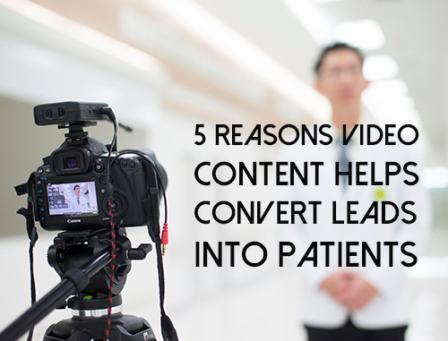 5 Reasons Video Content Helps Convert Leads Into Patients