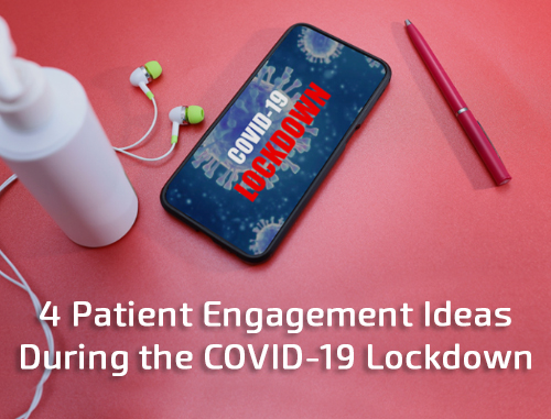 4 Patient Engagement Ideas During the COVID-19 Lockdown