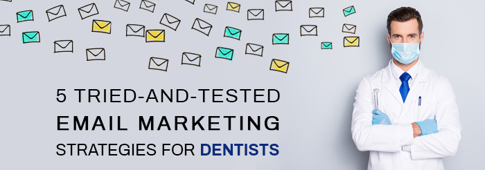 5 Tried-and-Tested Email Marketing Strategies for Dentists