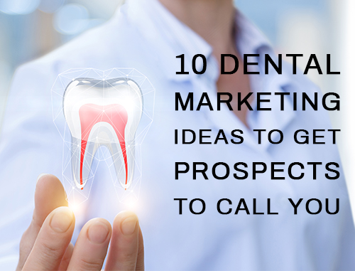 10 Dental Marketing Ideas to Get Prospects to Call You