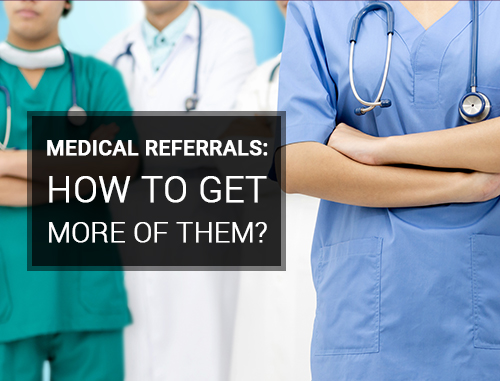 Medical Referrals: How to Get More of Them?