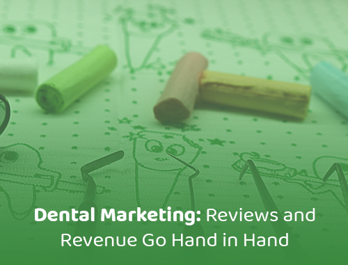 Dental Marketing: Reviews and Revenue Go Hand in Hand