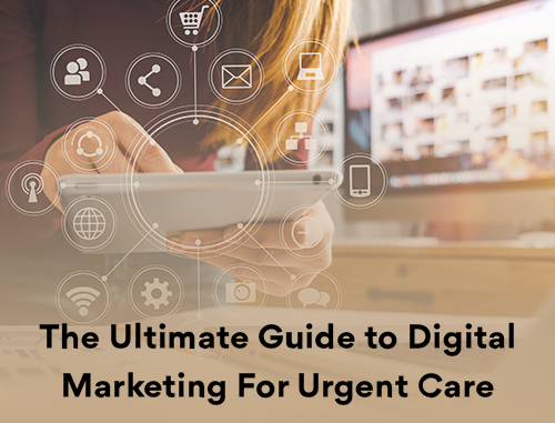 The Ultimate Guide to Digital Marketing For Urgent Care