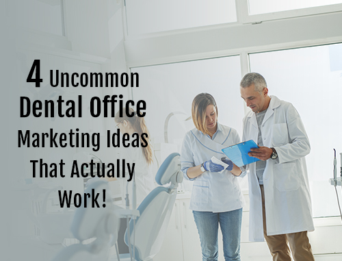 4 Uncommon Dental Office Marketing Ideas That Actually Work!