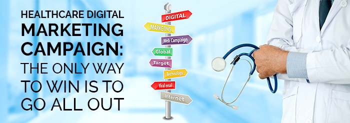 Healthcare Digital Marketing Campaign: The Only Way to Win Is to Go All Out