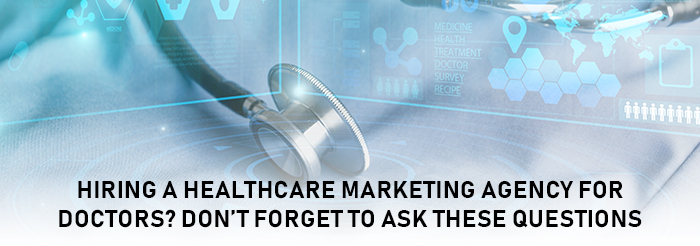 Hiring a Healthcare Marketing Agency for Doctors? Don't Forget to Ask These Questions
