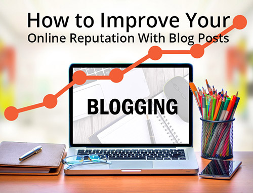 How to Improve Your Online Reputation With Blog Posts