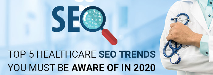 Top 5 Healthcare SEO Trends You Must be Aware of in 2020