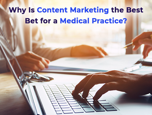 Why Is Content Marketing the Best Bet for a Medical Practice?