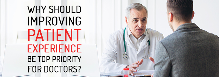 Why Should Improving Patient Experience Be Top Priority for Doctors?