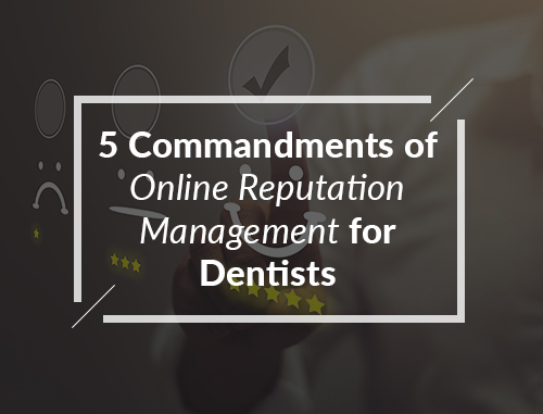 5 Commandments of Online Reputation Management for Dentists
