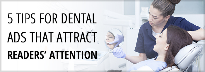5 Tips for Dental Ads That Attract Readers' Attention
