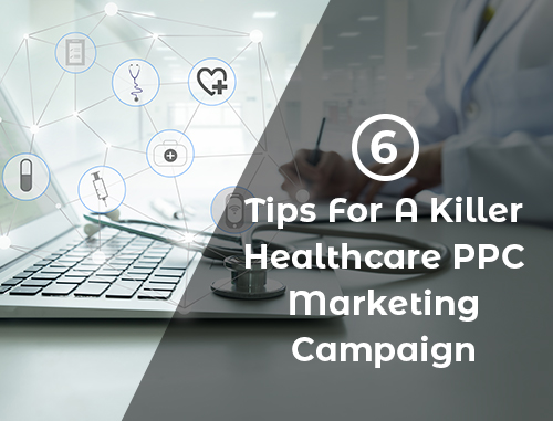 6 Tips For A Killer Healthcare PPC Marketing Campaign