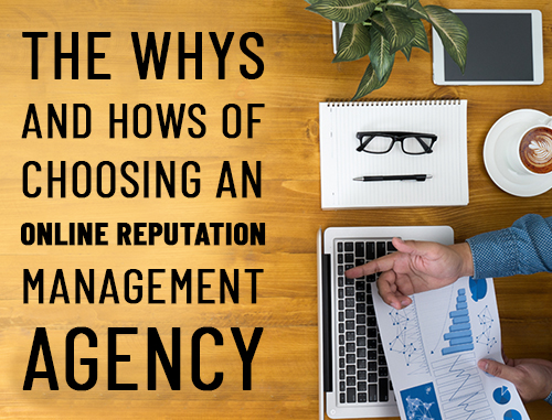 The Whys and Hows of Choosing an Online Reputation Management Agency