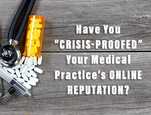 "Have You ""Crisis-Proofed"" Your Medical Practice's Online Reputation?"